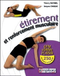 Thierry Waymel et Jacques Choque - 250 exercices d'étirement et de renforcement musculaire. - Amélioration de la souplesse et développement de la force en douceur.