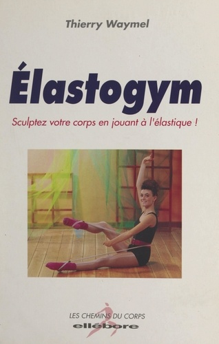 Élastogym. Sculptez votre corps en jouant à l'élastique !