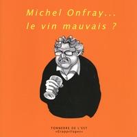 Thierry Weber et Olivier Humbrecht - Michel Onfray... le vin mauvais ?.