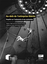 Thierry Weil et Anne-Sophie Dubey - Au-delà de l'entreprise libérée - Enquête sur l'autonomie et ses contraintes.
