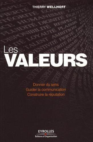 Les valeurs. Donner du sens, guider la communication, construire la réputation