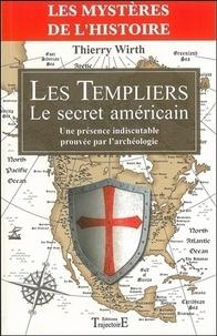 Thierry Wirth - Les Templiers : Le secret américain - Une présence indiscutable prouvée par l'archéologie.