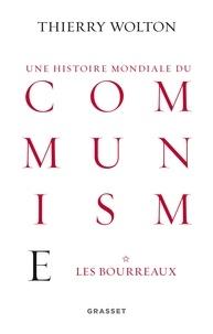 Thierry Wolton - Histoire mondiale du communisme, tome 1 - Les bourreaux.