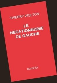 Thierry Wolton - Le négationnisme de gauche.