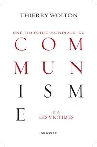 Thierry Wolton - Une histoire mondiale du communisme : Essai d'investigation historique - Tome 2, Quand meurt le choeur : Les victimes.