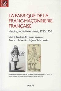 Thierry Zarcone et Jean-Marie Mercier - La fabrique de la franc-maçonnerie française - Histoire, sociabilité et rituels, 1725-1750.