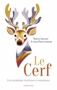 Thierry Zarcone et Jean-Pierre Laurant - Le cerf - Une symbolique chrétienne et musulmane.
