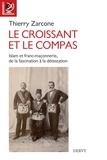 Thierry Zarcone - Le croissant et le compas - Islam et franc-maçonnerie, de la fascination à la détestation..