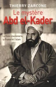 Le mystère Abd El-Kader - La franc-maçonnerie, la France et lislam.pdf