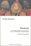Thilde Barboni - Elisabeth ou la dérobade amoureuse - Intimité d'une Reine.