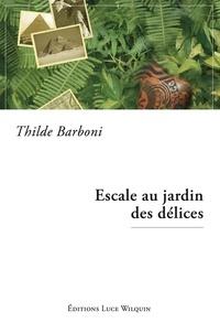 Thilde Barboni - Escale au jardin des délices - Un roman intrigant.