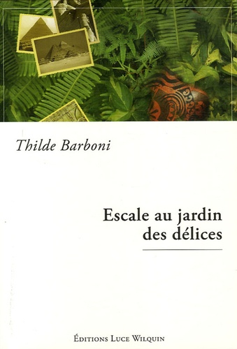 Thilde Barboni - Escale au jardin des délices.