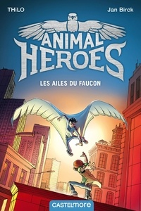 THiLO - Animal heroes Tome 1 : Les ailes du faucon.
