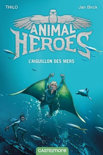 Animal heroes Tome 2 L'Aiguillon des mers