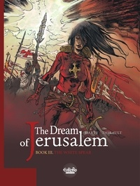Thirault Philippe et  Marty - The Dream of Jerusalem 3. The White Spear.