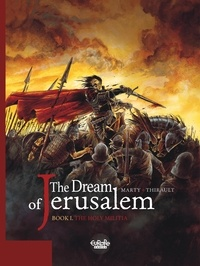 Thirault Philippe et  Marty - The Dream of Jerusalem - Volume 1 - The Holy Militia.