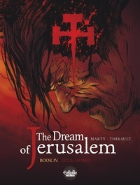 Thirault Philippe et  Marty - The Dream of Jerusalem - Volume 4 - Ecce homo - Ecce homo.