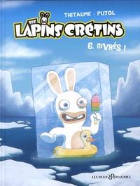 Thitaume et Romain Pujol - The Lapins Crétins Tome 6 : Givrés ! - Tes héros vus à la TV.