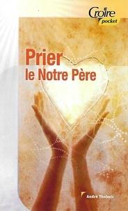 Thobois Andre - Prier le Notre Père.