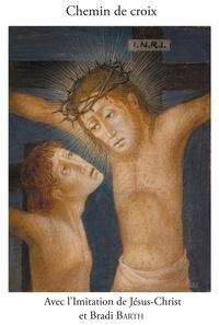 Thomas a Kempis - Chemin de Croix en compagnie de l'imitation de Jésus-Christ et de Bradi Barth.