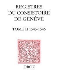 Thomas A. Lambert et Wallace McDonald - Registres du Consistoire de Genève au temps de Calvin - Tome 2, 1545-1546.