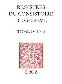 Thomas A. Lambert et Isabella Watt - Registres du Consistoire de Genève au temps de Calvin - Tome 4 (1548).