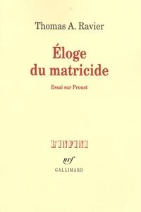 Thomas-A Ravier - Eloge du matricide - Essai sur Proust.