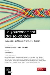 Thomas Aguilera et Marc Rouzeau - Le gouvernement des solidarités - Enjeux socio-politiques et territoires d'action.