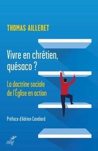 Thomas Ailleret - Vivre en chrétien, quésaco ? - La doctrine sociale de l'Eglise en action.