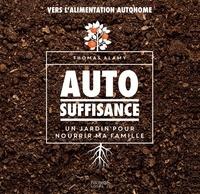 Autosuffisance- Un jardin pour nourrir ma famille - Thomas Alamy |
