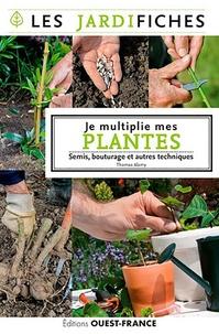Thomas Alamy - Je multiplie mes plantes - Semis, bouturage et autres techniques.