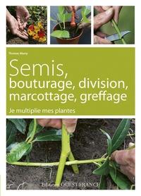 Thomas Alamy - Semis, bouturage, division, marcottage, greffage - Je multiplie mes plantes.