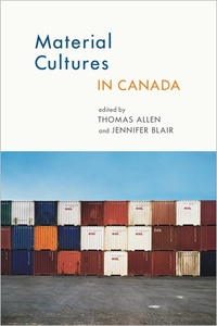 Thomas Allen et Jennifer Blair - Material Cultures in Canada.