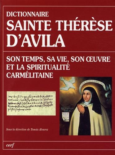 Thomas Alvarez - Dictionnaire Sainte Thérèse d'Avila - Son temps, sa vie, son oeuvre et la spiritualité carmélitaine.