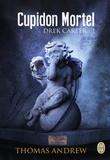 Thomas Andrew - Drek Carter Tome 1 : Cupidon Mortel.