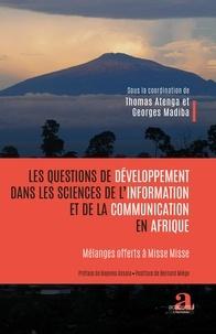 Thomas Atenga et Georges Madiba - Les questions de développement dans les sciences de l'information et de la communication en Afrique - Mélanges offerts à Misse Misse.