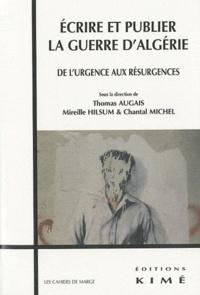 Thomas Augais et Mireille Hilsum - Ecrire et publier la guerre d'Algérie - De l'urgence aux résurgences.