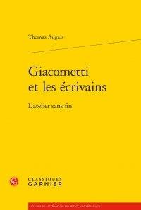 Thomas Augais - Giacometti et les écrivains - L'atelier sans fin.