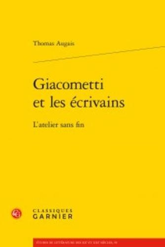 Giacometti et les écrivains. L'atelier sans fin
