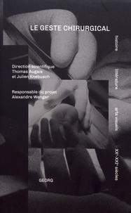 Thomas Augais et Julien Knebusch - Le geste chirurgical - Histoire, littérature, arts visuels (XXe-XXIe siècles).
