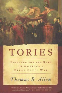 Thomas-B Allen - Tories - Fighting for the King in America's First Civil War.