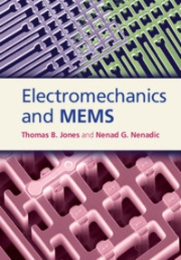 Electromechanics and MEMS - Thomas B. Jones |