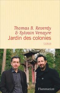 Thomas B. Reverdy et Sylvain Venayre - Jardin des colonies.