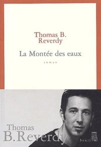 Thomas B. Reverdy - La montée des eaux.