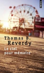 Thomas B. Reverdy - Le ciel pour mémoire.