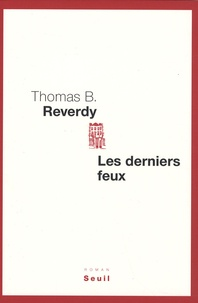 Thomas B. Reverdy - Les derniers feux.
