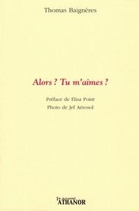 Thomas Baignères - Alors ? Tu m'aimes ?.