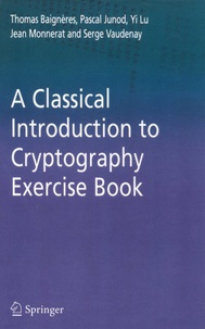 Thomas Baignieres et Pascal Junod - A Classical Introduction to Cryptography Exercise Book.