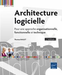 Thomas Bailet - Architecture logicielle - Pour une approche organisationnelle, fonctionnelle et technique.