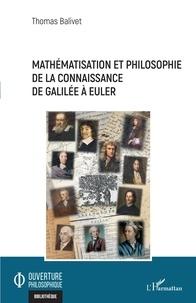 Thomas Balivet - Mathématisation et philosophie de la connaissance de Galilée à Euler.